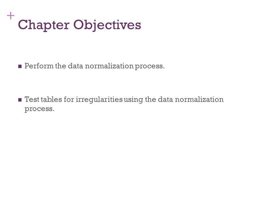 Chapter Objectives Perform the data normalization process.
