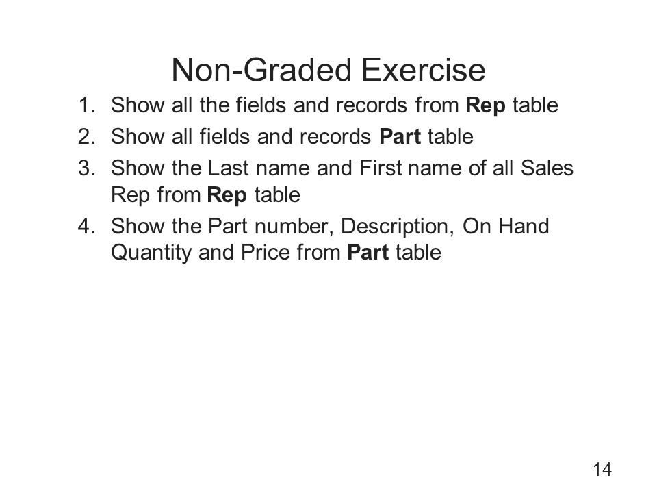 Non-Graded Exercise Show all the fields and records from Rep table
