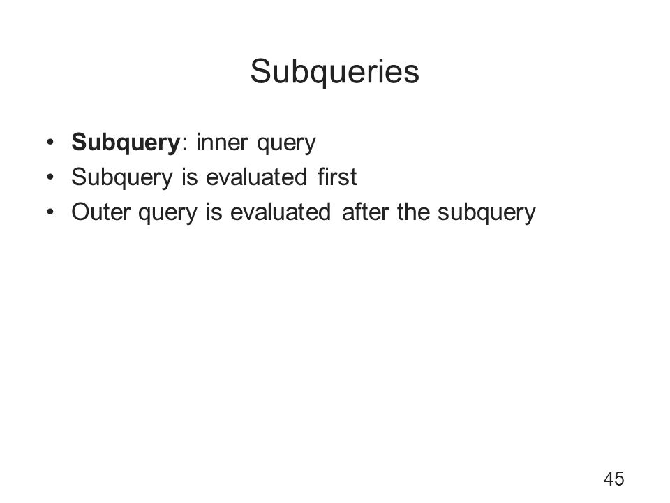 Subqueries Subquery: inner query Subquery is evaluated first