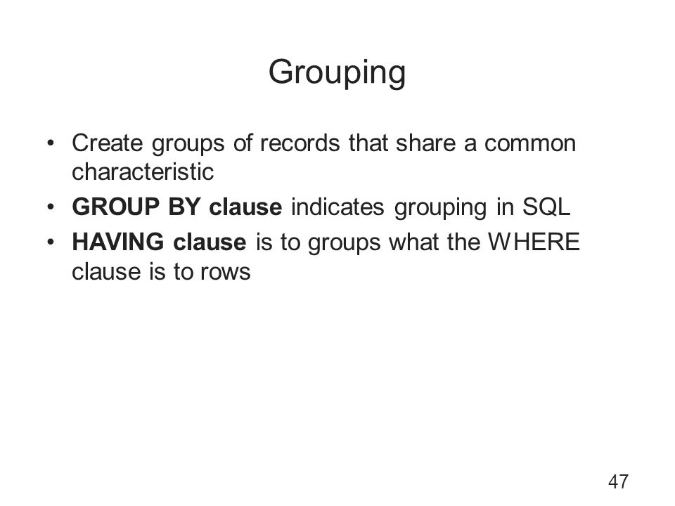 Grouping Create groups of records that share a common characteristic