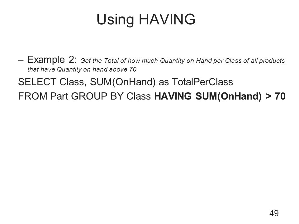 Using HAVING Example 2: Get the Total of how much Quantity on Hand per Class of all products that have Quantity on hand above 70.