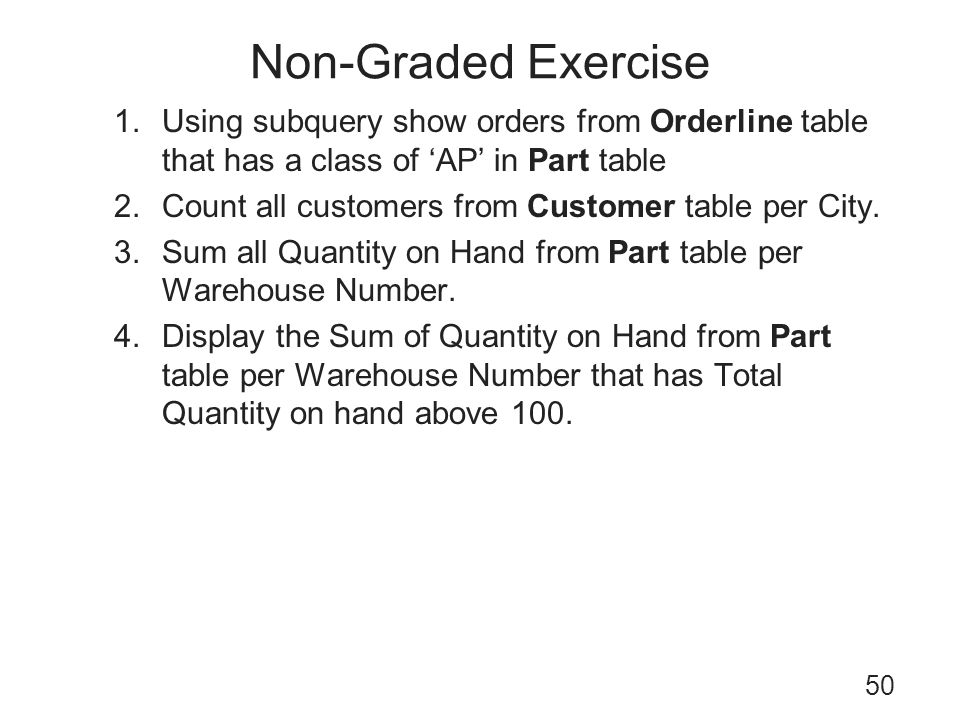 Non-Graded Exercise Using subquery show orders from Orderline table that has a class of 'AP' in Part table.