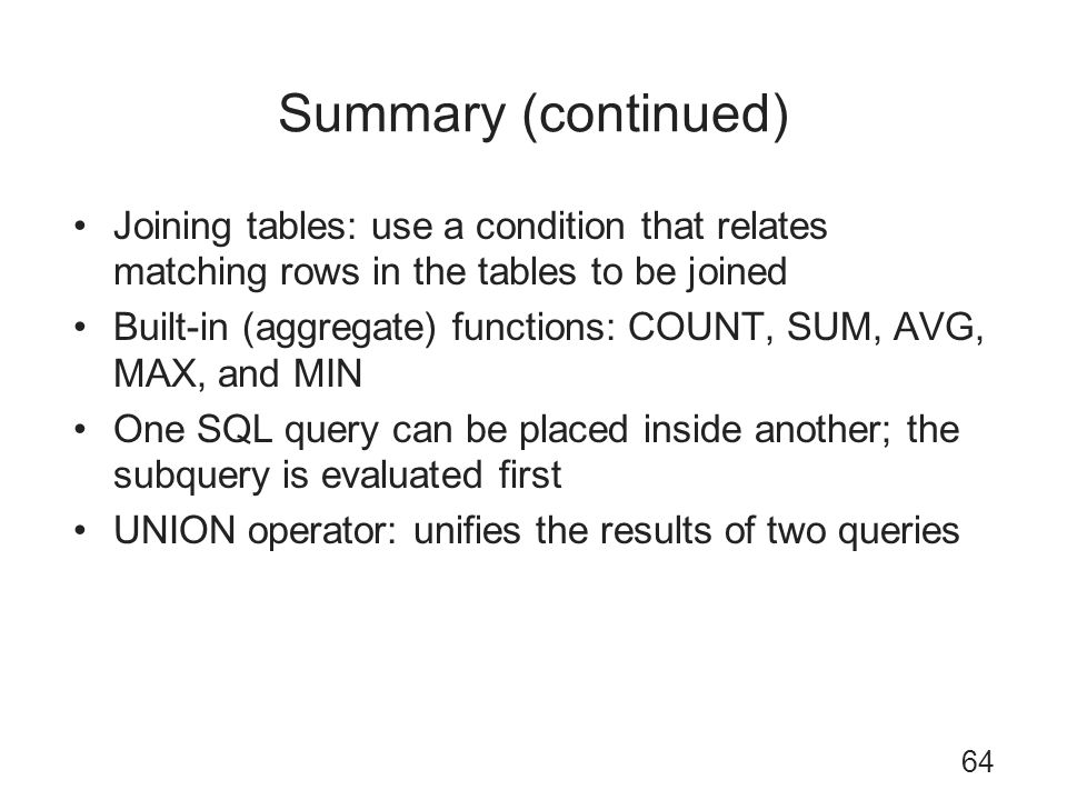 Summary (continued) Joining tables: use a condition that relates matching rows in the tables to be joined.