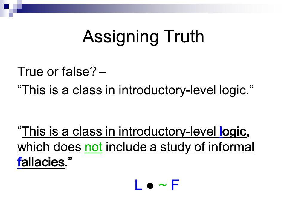 Assigning Truth L ● ~ F True or false –