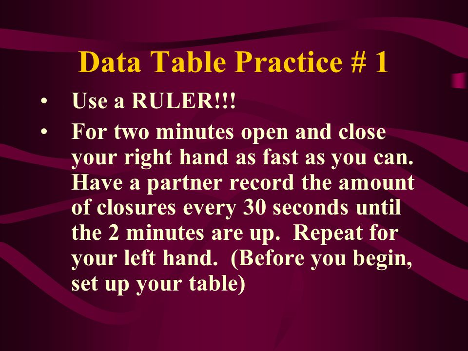 Data Table Practice # 1 Use a RULER!!!