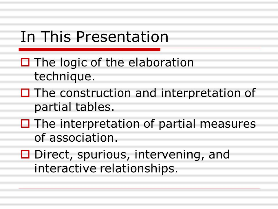 In This Presentation The logic of the elaboration technique.