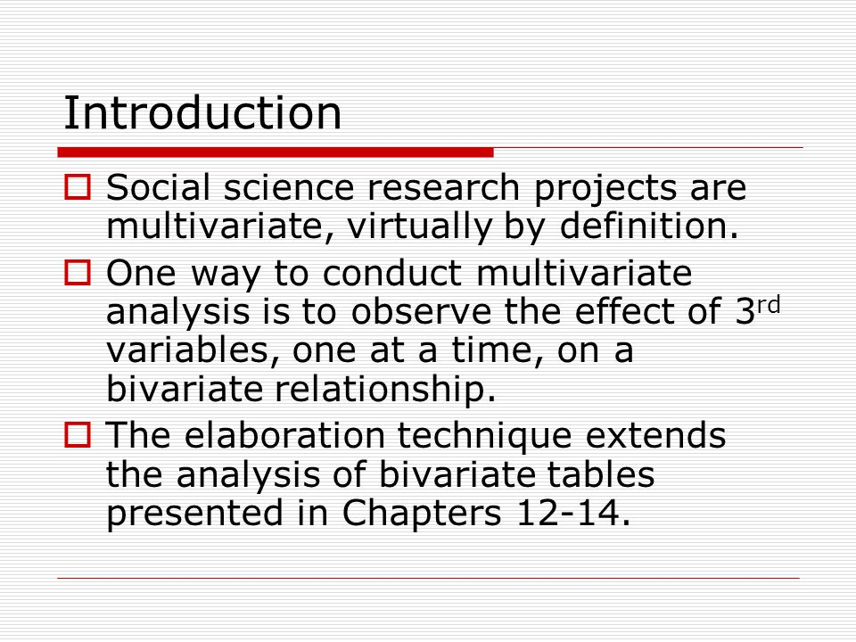 Introduction Social science research projects are multivariate, virtually by definition.