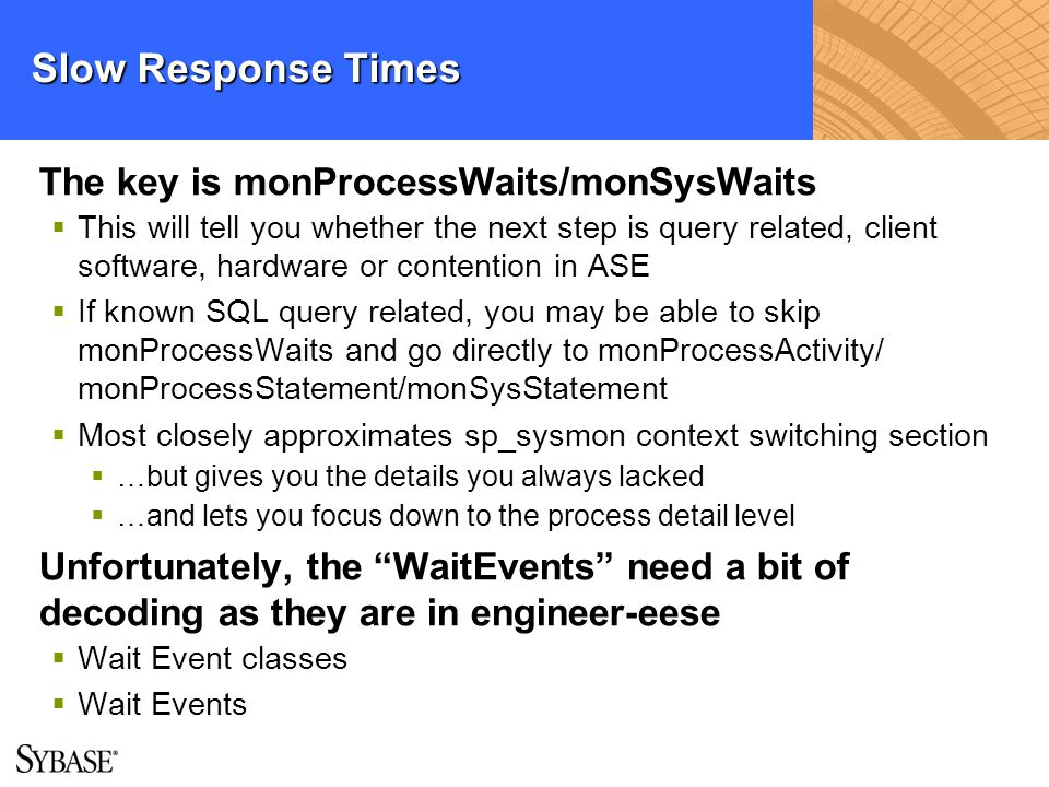 Slow Response Times The key is monProcessWaits/monSysWaits