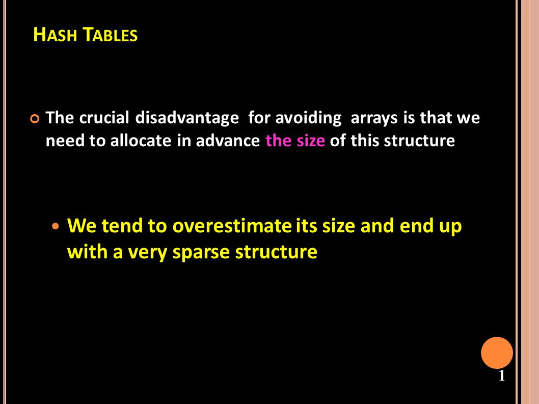 Hash Tables The crucial disadvantage for avoiding arrays is that we need to allocate in advance the size of this structure.