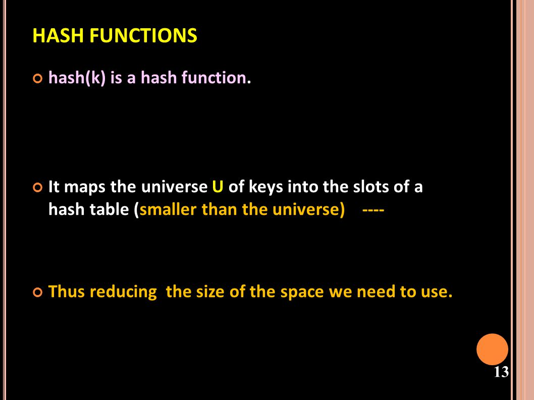 HASH FUNCTIONS hash(k) is a hash function.