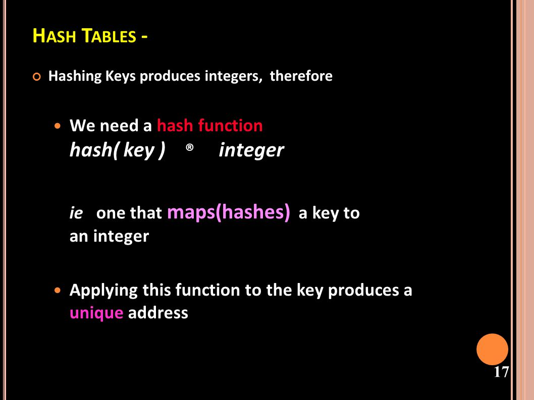 Hash Tables - We need a hash function hash( key ) ® integer