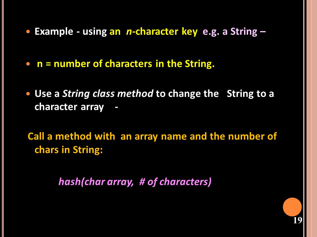 Example - using an n-character key e.g. a String –
