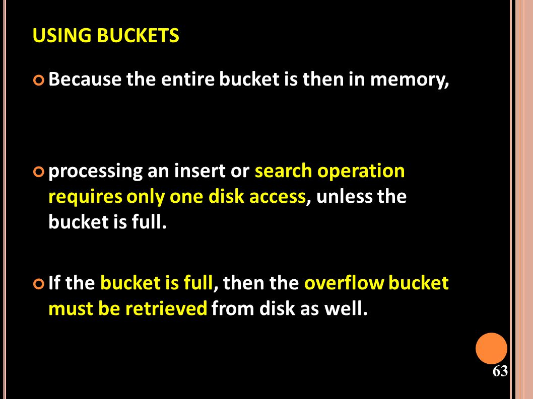 USING BUCKETS Because the entire bucket is then in memory,