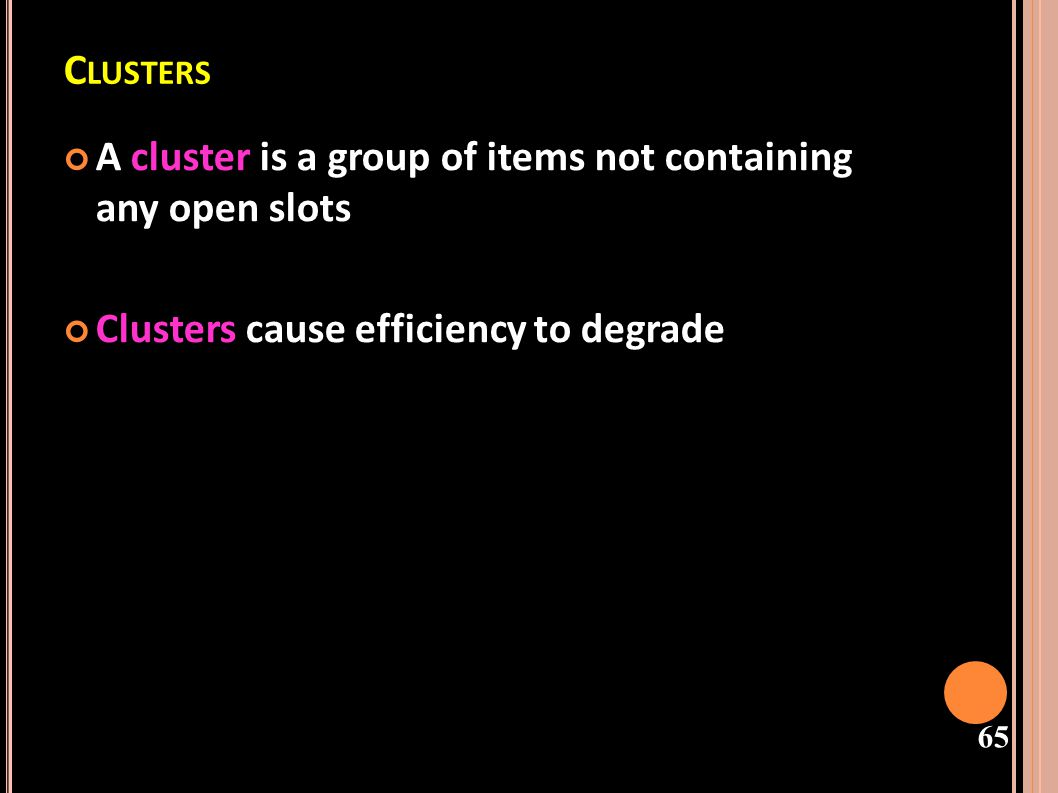 Clusters A cluster is a group of items not containing any open slots