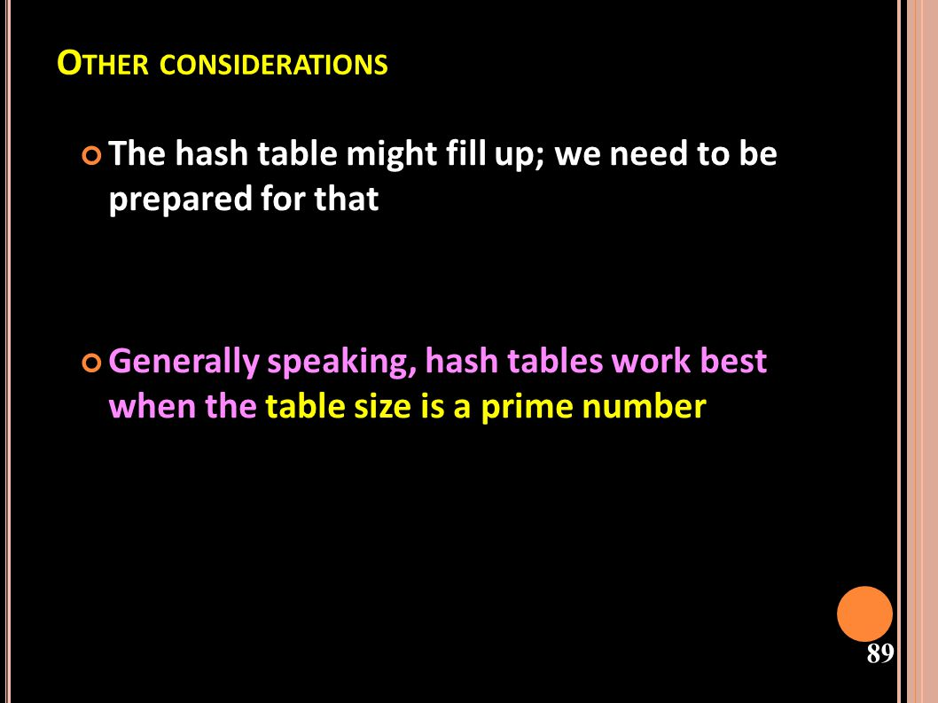 Other considerations The hash table might fill up; we need to be prepared for that.