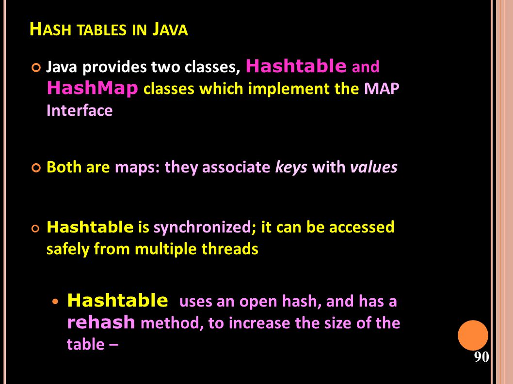 Hash tables in Java Java provides two classes, Hashtable and HashMap classes which implement the MAP Interface.