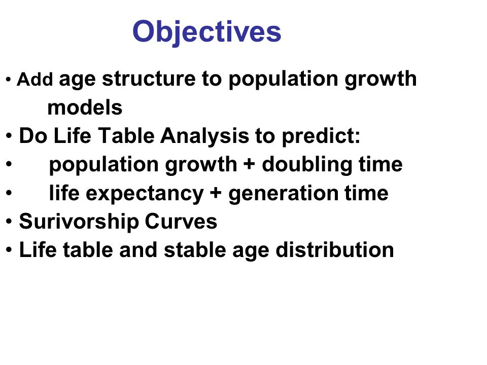 Objectives models Do Life Table Analysis to predict: