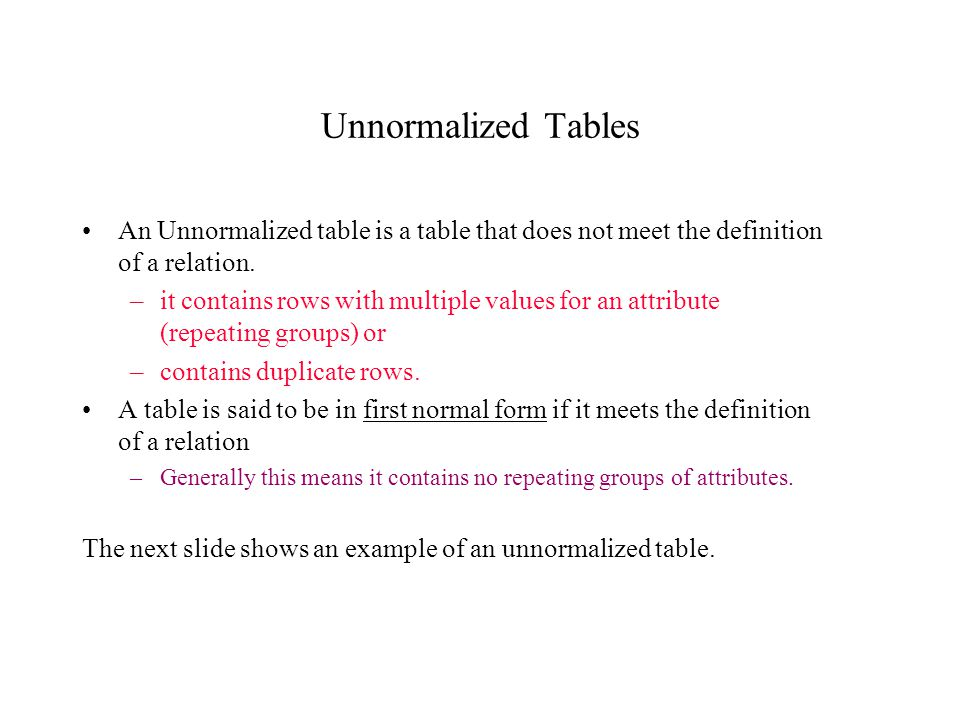 Unnormalized Tables An Unnormalized table is a table that does not meet the definition of a relation.