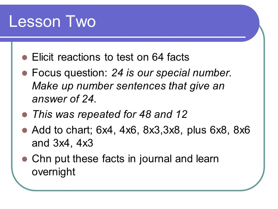 Lesson Two Elicit reactions to test on 64 facts