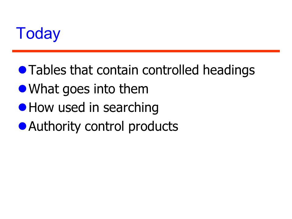 Today Tables that contain controlled headings What goes into them