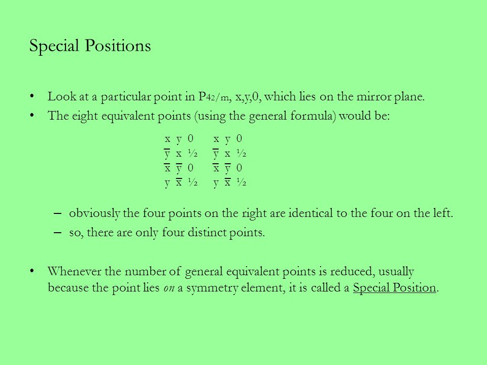Special Positions Look at a particular point in P42/m, x,y,0, which lies on the mirror plane.