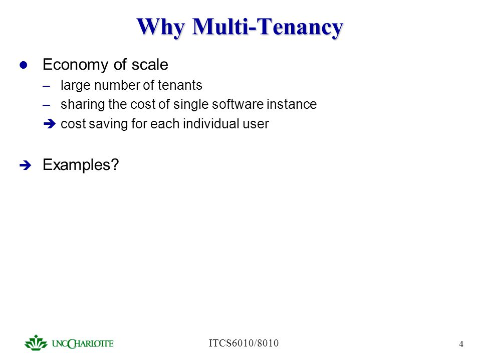 Why Multi-Tenancy Economy of scale Examples large number of tenants