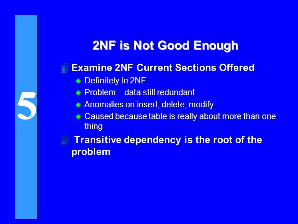 2NF is Not Good Enough Examine 2NF Current Sections Offered