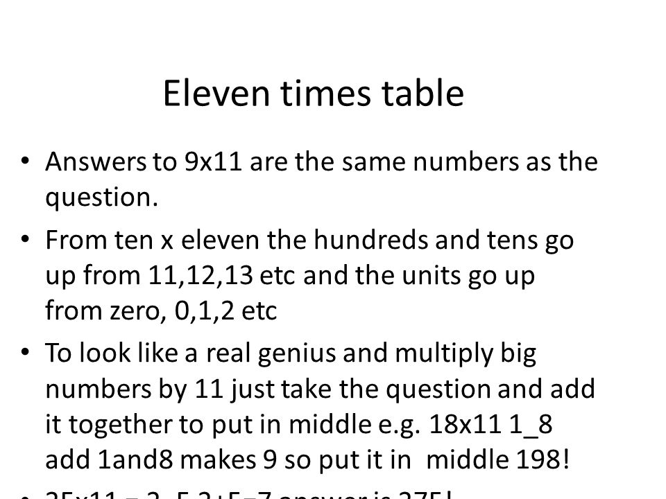 Eleven times table Answers to 9x11 are the same numbers as the question.