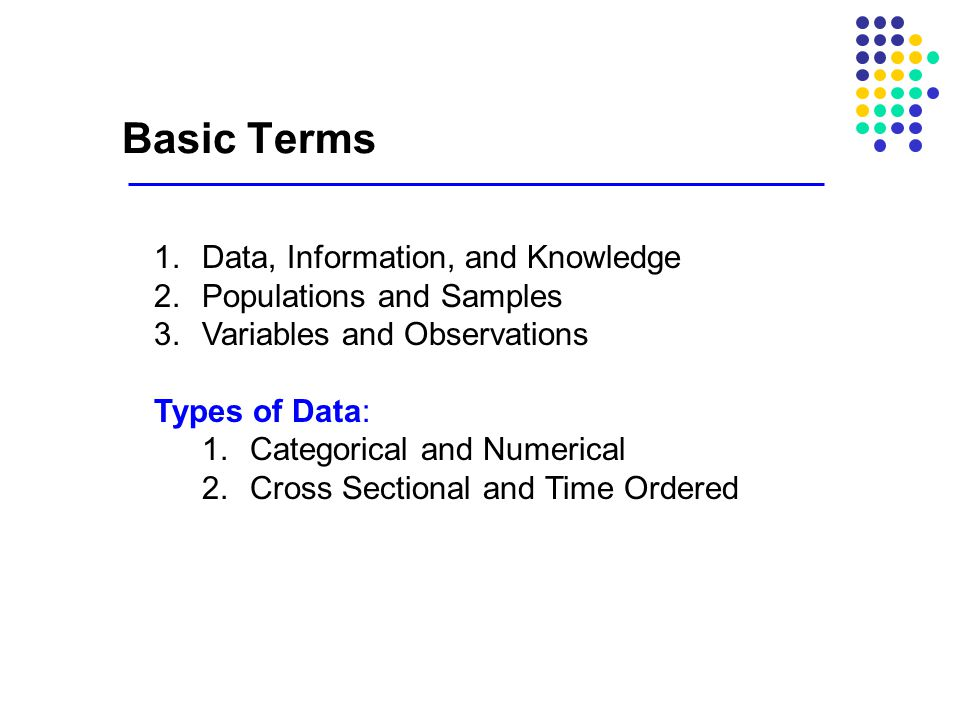 Basic Terms Data, Information, and Knowledge Populations and Samples