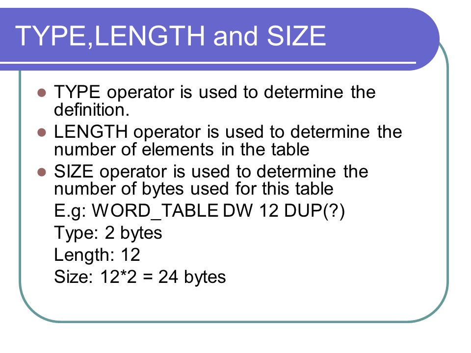 TYPE,LENGTH and SIZE TYPE operator is used to determine the definition. LENGTH operator is used to determine the number of elements in the table.
