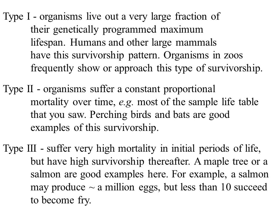 Type I - organisms live out a very large fraction of