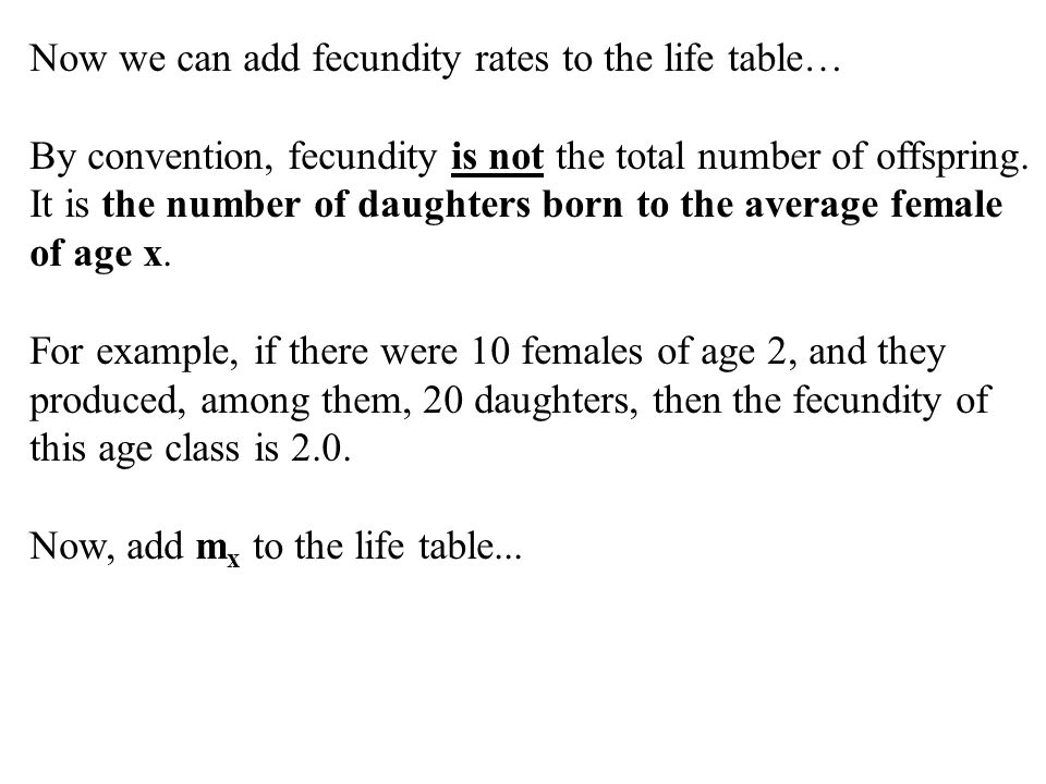 Now we can add fecundity rates to the life table…