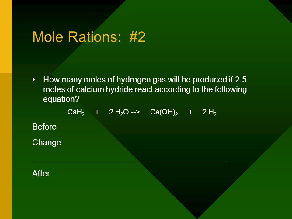 Mole Rations: #2 How many moles of hydrogen gas will be produced if 2.5 moles of calcium hydride react according to the following equation