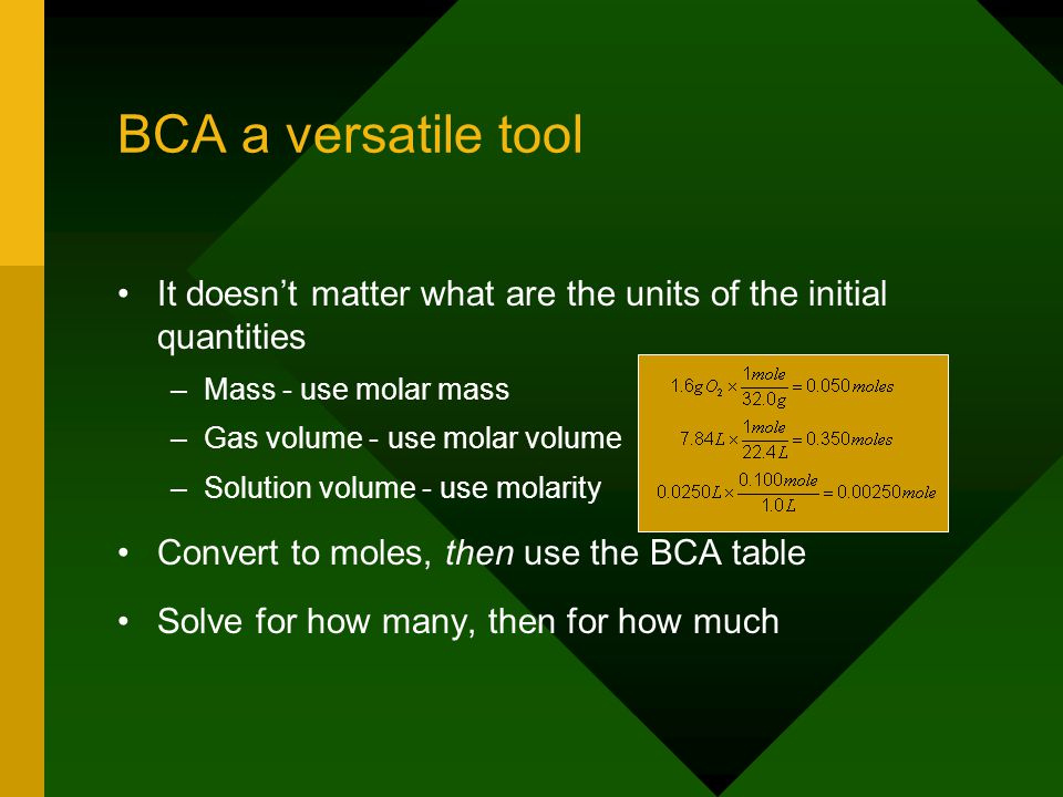 BCA a versatile tool It doesn't matter what are the units of the initial quantities. Mass - use molar mass.