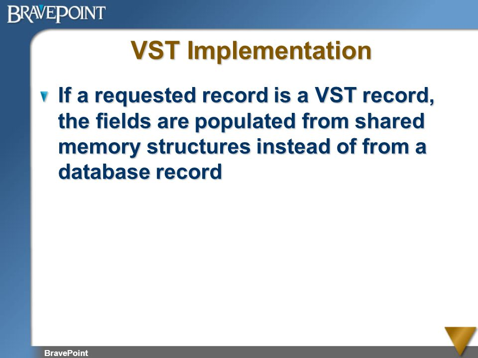 VST Implementation If a requested record is a VST record, the fields are populated from shared memory structures instead of from a database record.
