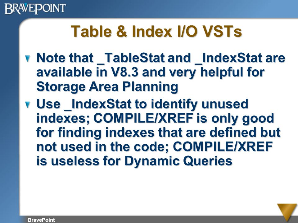 Table & Index I/O VSTs Note that _TableStat and _IndexStat are available in V8.3 and very helpful for Storage Area Planning.