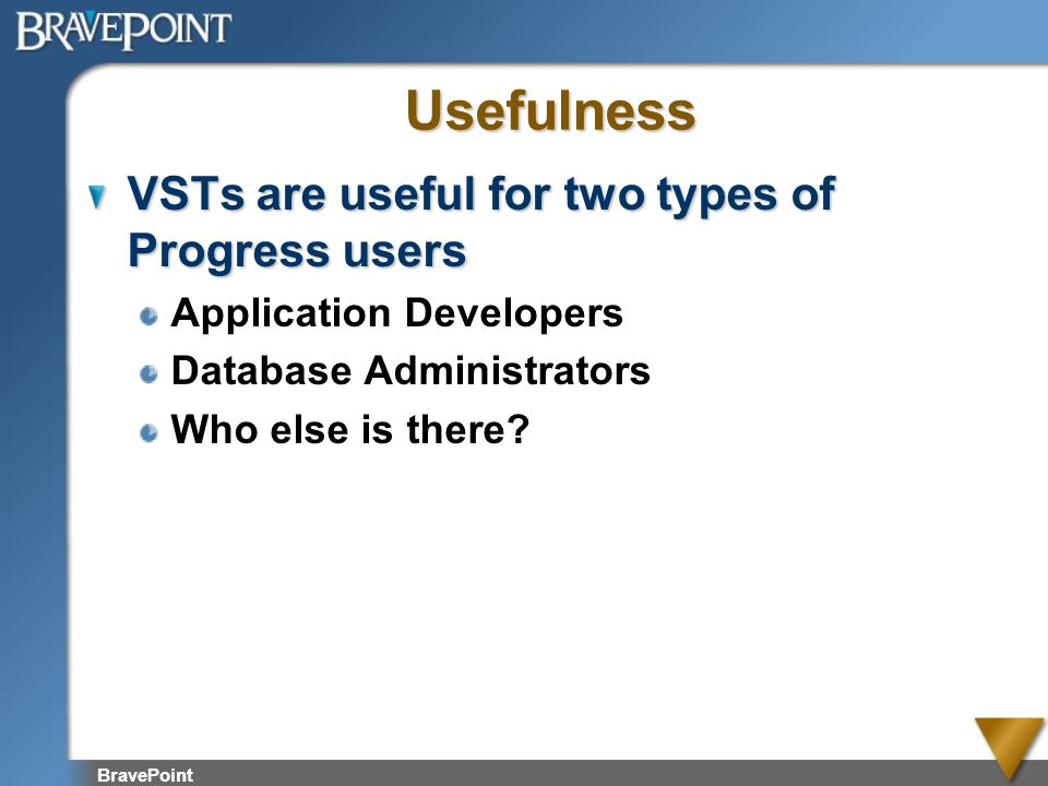 Usefulness VSTs are useful for two types of Progress users