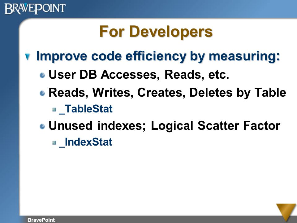 For Developers Improve code efficiency by measuring: