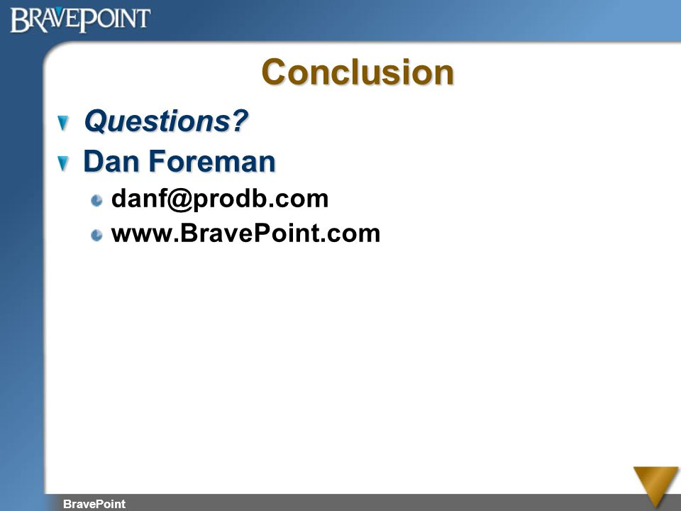 Conclusion Questions Dan Foreman danf@prodb.com www.BravePoint.com