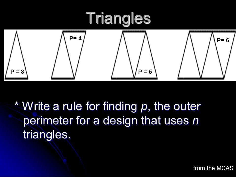 Triangles * Write a rule for finding p, the outer perimeter for a design that uses n triangles. P= 4.