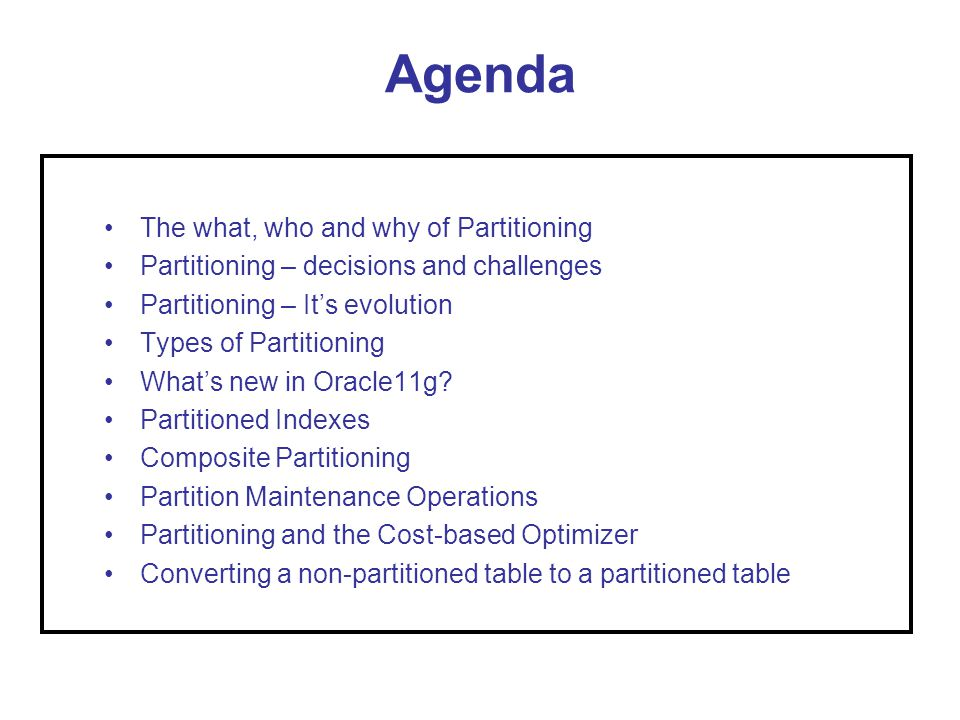 Agenda The what, who and why of Partitioning