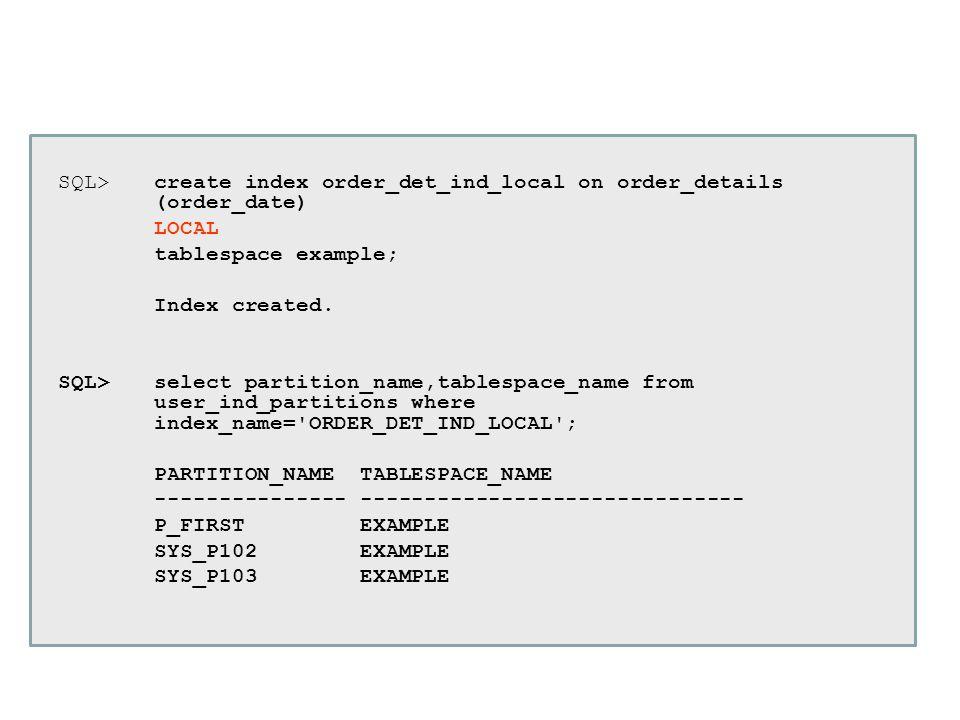 SQL> create index order_det_ind_local on order_details (order_date)