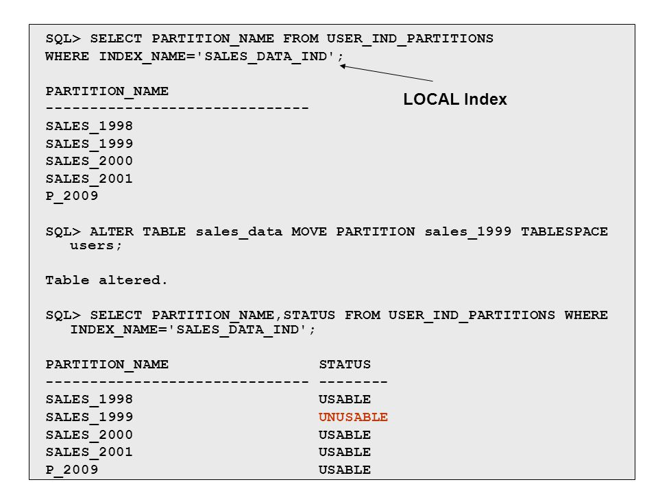 LOCAL Index SQL> SELECT PARTITION_NAME FROM USER_IND_PARTITIONS
