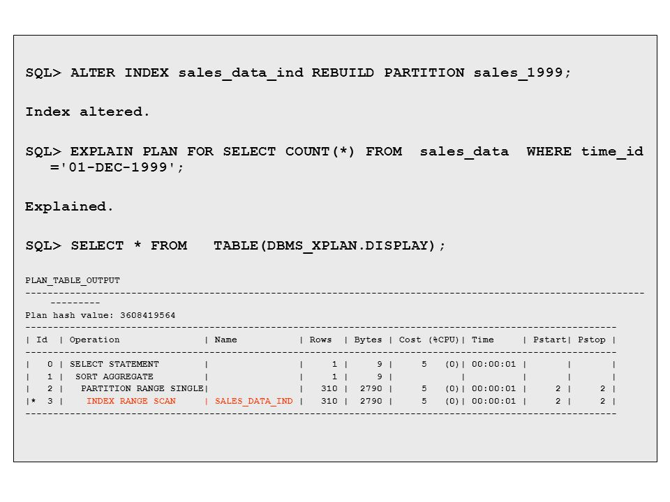 SQL> ALTER INDEX sales_data_ind REBUILD PARTITION sales_1999;