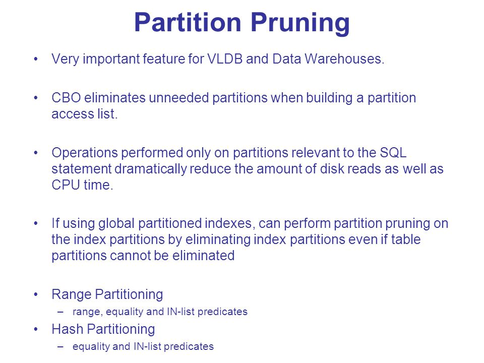 Partition Pruning Very important feature for VLDB and Data Warehouses.