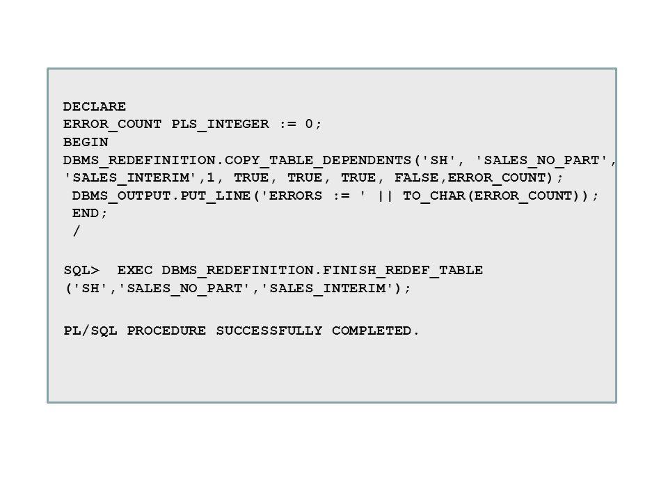 DECLARE ERROR_COUNT PLS_INTEGER := 0; BEGIN DBMS_REDEFINITION
