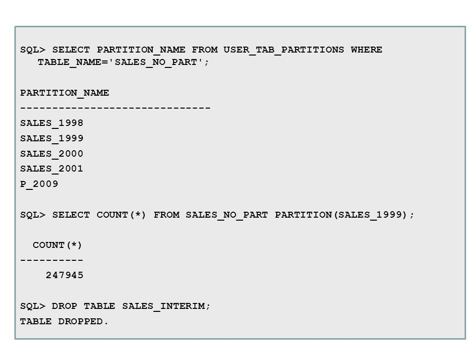SQL> SELECT PARTITION_NAME FROM USER_TAB_PARTITIONS WHERE TABLE_NAME= SALES_NO_PART ;