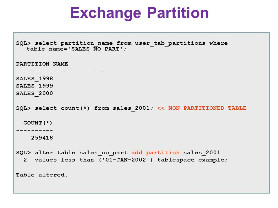 Exchange Partition SQL> select partition_name from user_tab_partitions where table_name= SALES_NO_PART ;