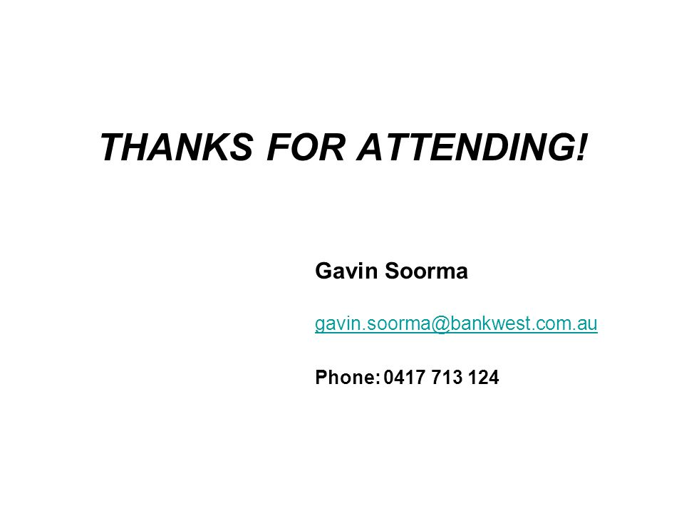THANKS FOR ATTENDING! Gavin Soorma gavin.soorma@bankwest.com.au