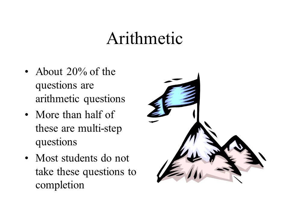 Arithmetic About 20% of the questions are arithmetic questions